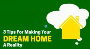 3 Tips forMaking Your Dream Home a reality